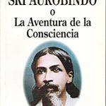 AUROBINDO LA AVENTURA DE LA CONCIENCIA